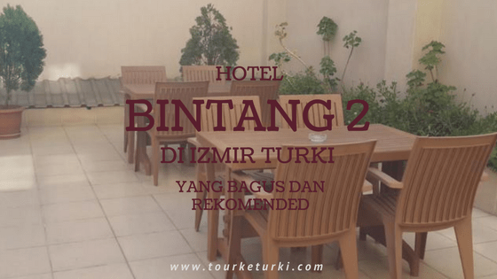 Hotel Bintang 2 di Izmir Turki yang bagus dan rekomended