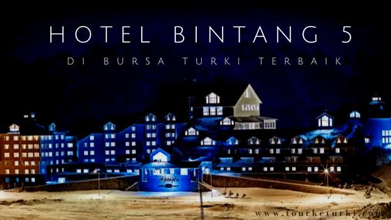 Hotel Bintang 5 di Bursa Turki Terbaik