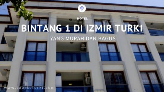 Hotel Bintang 1 di Izmir Turki Yang Murah dan Bagus